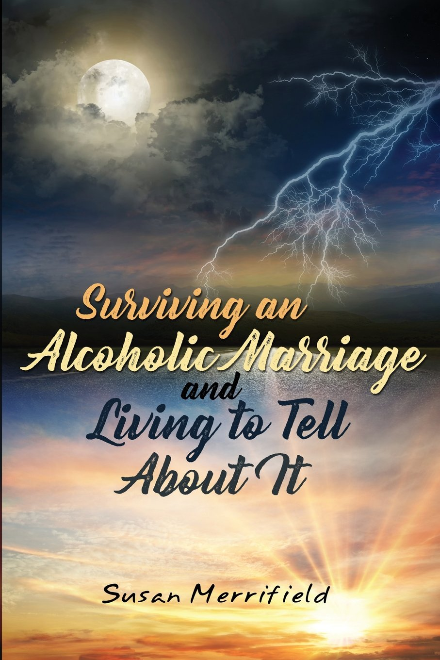 Surviving an Alcoholic Marriage and Living to Tell about It